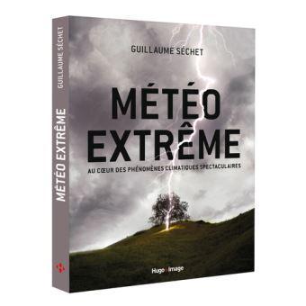 Le livre METEO EXTREME (Guillaume Séchet) remet les pendules à l'heure !
